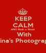 KEEP CALM AND Book a Shoot   With Marina's Photography  - Personalised Poster A1 size