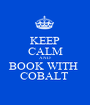 KEEP CALM AND BOOK WITH  COBALT  - Personalised Poster A1 size