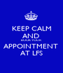 KEEP CALM AND  BOOK YOUR APPOINTMENT  AT LFS - Personalised Poster A1 size