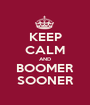 KEEP CALM AND BOOMER SOONER - Personalised Poster A1 size