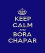 KEEP CALM AND BORA CHAPAR - Personalised Poster A1 size