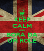 KEEP CALM AND BORA DA UM ROLE - Personalised Poster A1 size