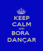 KEEP CALM AND BORA  DANÇAR - Personalised Poster A1 size
