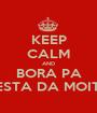 KEEP CALM AND BORA PA FESTA DA MOITA - Personalised Poster A1 size