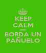 KEEP CALM AND BORDA UN PAÑUELO - Personalised Poster A1 size
