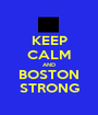 KEEP CALM AND BOSTON STRONG - Personalised Poster A1 size