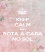 KEEP CALM AND BOTA A CARA NO SOL - Personalised Poster A1 size