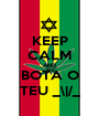 KEEP CALM AND BOTA O TEU _\|/_ - Personalised Poster A1 size