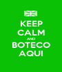 KEEP CALM AND BOTECO AQUI - Personalised Poster A1 size