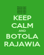 KEEP CALM AND BOTOLA RAJAWIA - Personalised Poster A1 size