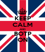 KEEP CALM AND BOTP ON - Personalised Poster A1 size