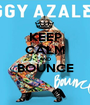KEEP CALM AND BOUNCE  - Personalised Poster A1 size