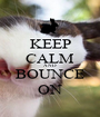 KEEP CALM AND BOUNCE ON - Personalised Poster A1 size