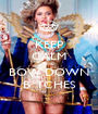 KEEP CALM AND BOW DOWN B*TCHES - Personalised Poster A1 size