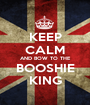 KEEP CALM AND BOW TO THE BOOSHIE KING - Personalised Poster A1 size