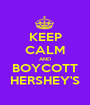 KEEP CALM AND BOYCOTT HERSHEY'S - Personalised Poster A1 size