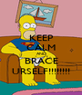 KEEP CALM AND BRACE URSELF!!!!!!!! - Personalised Poster A1 size