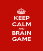 KEEP CALM AND BRAIN GAME - Personalised Poster A1 size