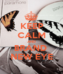 KEEP CALM AND BRAND  NEW EYE - Personalised Poster A1 size