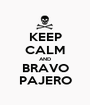 KEEP CALM AND BRAVO PAJERO - Personalised Poster A1 size