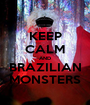 KEEP CALM AND BRAZILIAN MONSTERS - Personalised Poster A1 size