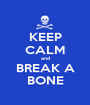 KEEP CALM and BREAK A BONE - Personalised Poster A1 size