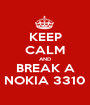 KEEP CALM AND BREAK A NOKIA 3310 - Personalised Poster A1 size