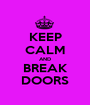 KEEP CALM AND BREAK DOORS - Personalised Poster A1 size
