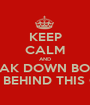 KEEP CALM AND BREAK DOWN BOXES & PUT THEM BEHIND THIS CONTAINER - Personalised Poster A1 size