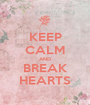 KEEP CALM AND BREAK HEARTS - Personalised Poster A1 size