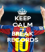 KEEP CALM AND BREAK RECORDS - Personalised Poster A1 size