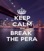 KEEP CALM and BREAK  THE PERA - Personalised Poster A1 size