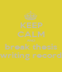 KEEP CALM AND break thesis writing record - Personalised Poster A1 size