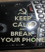 KEEP CALM AND BREAK  YOUR PHONE - Personalised Poster A1 size