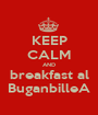 KEEP CALM AND breakfast al BuganbilleA - Personalised Poster A1 size