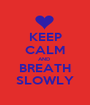 KEEP CALM AND  BREATH SLOWLY - Personalised Poster A1 size