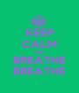 KEEP CALM AND BREATHE BREATHE - Personalised Poster A1 size