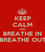 KEEP CALM AND BREATHE IN BREATHE OUT - Personalised Poster A1 size