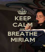 KEEP CALM AND BREATHE MIRIAM - Personalised Poster A1 size