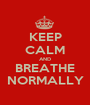 KEEP CALM AND BREATHE NORMALLY - Personalised Poster A1 size