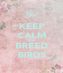 KEEP CALM AND BREED BIRDS - Personalised Poster A1 size