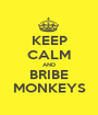 KEEP CALM AND BRIBE MONKEYS - Personalised Poster A1 size