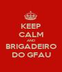 KEEP CALM AND BRIGADEIRO DO GFAU - Personalised Poster A1 size