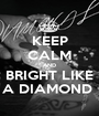 KEEP CALM AND BRIGHT LIKE A DIAMOND  - Personalised Poster A1 size