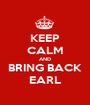 KEEP CALM AND BRING BACK EARL - Personalised Poster A1 size