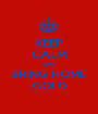 KEEP CALM AND BRING HOME GOLD - Personalised Poster A1 size