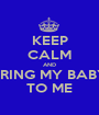 KEEP CALM AND BRING MY BABY TO ME - Personalised Poster A1 size