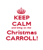 KEEP CALM and bring on the Christmas CARROLL! - Personalised Poster A1 size