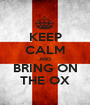 KEEP CALM AND BRING ON THE OX - Personalised Poster A1 size