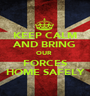 KEEP CALM AND BRING OUR  FORCES HOME SAFELY - Personalised Poster A1 size